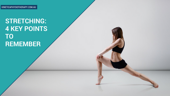 Stretching: 4 Key Points to Remember. Kinetica Physiotherapy